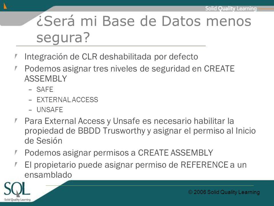 © 2006 Solid Quality Learning ¿Será mi Base de Datos menos segura? Integración de CLR deshabilitada por defecto Podemos asignar tres niveles de seguri