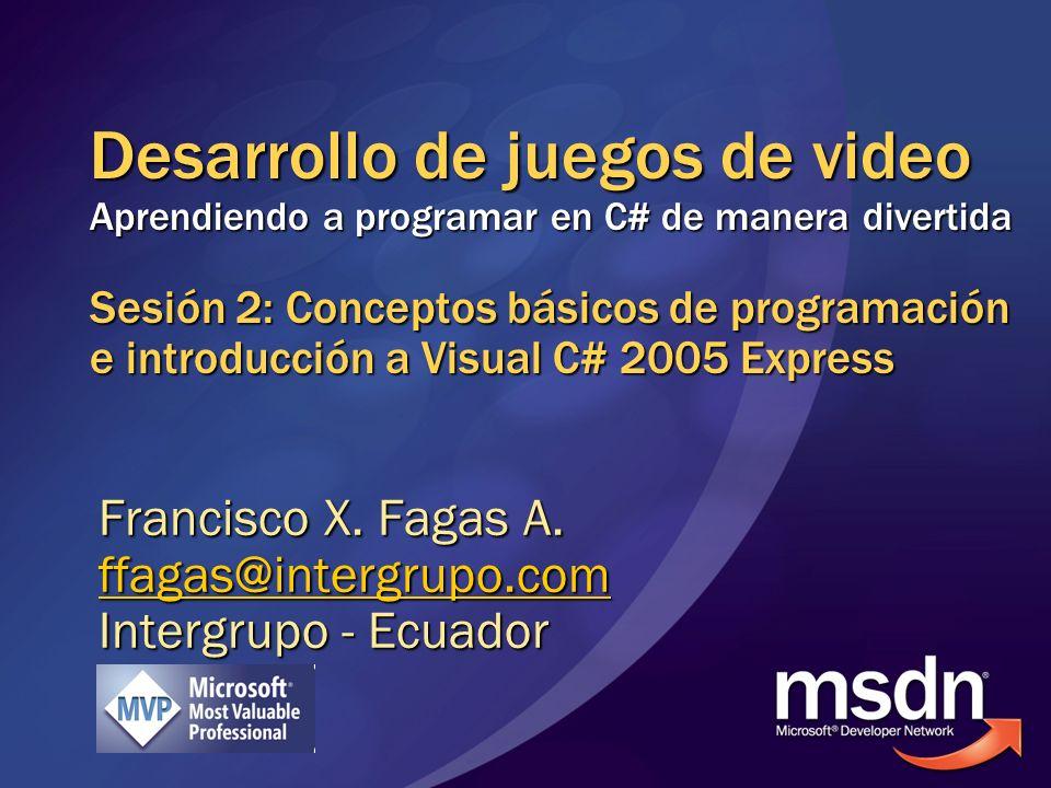 Desarrollo de juegos de video Aprendiendo a programar en C# de manera divertida Sesión 2: Conceptos básicos de programación e introducción a Visual C#