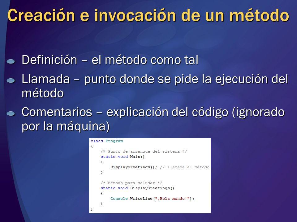 Creación e invocación de un método Definición – el método como tal Llamada – punto donde se pide la ejecución del método Comentarios – explicación del