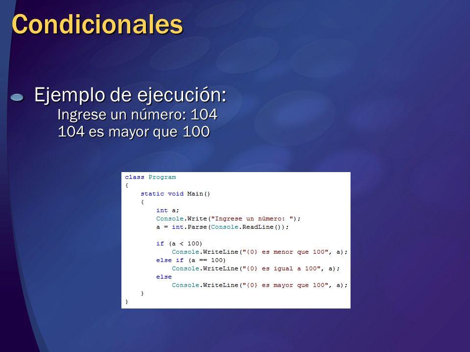 Condicionales Ejemplo de ejecución: Ingrese un número: 104 104 es mayor que 100
