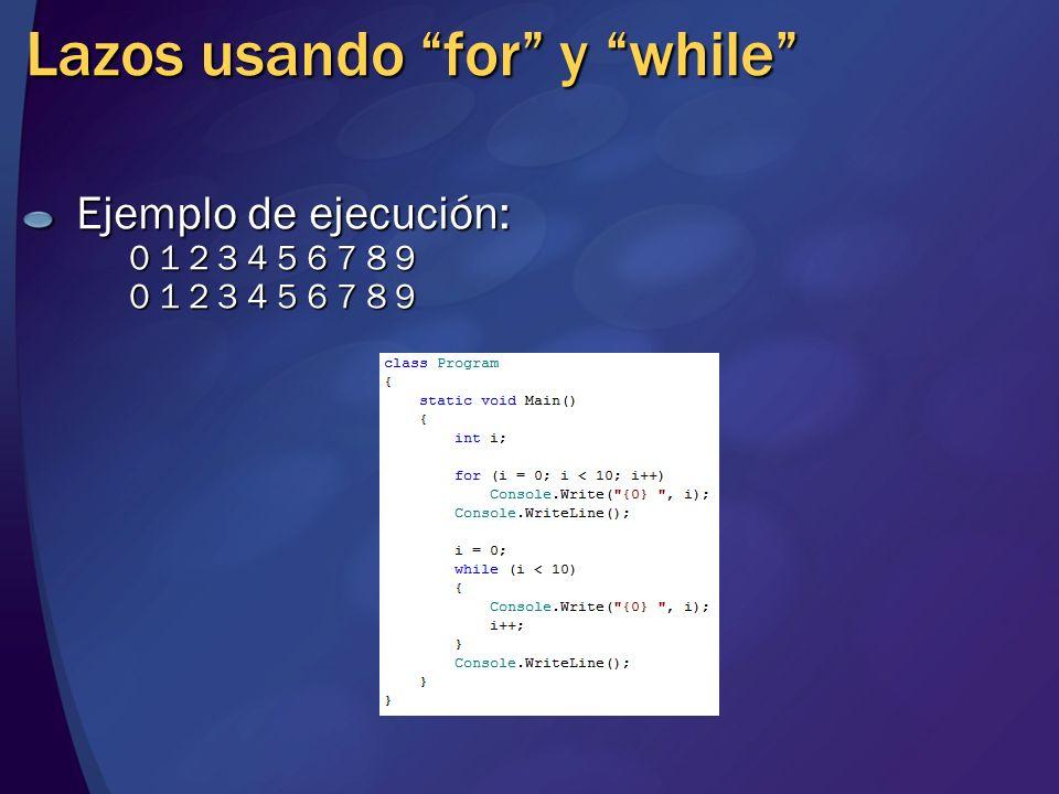 Lazos usando for y while Ejemplo de ejecución: 0 1 2 3 4 5 6 7 8 9 0 1 2 3 4 5 6 7 8 9