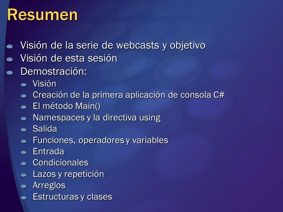 Resumen Visión de la serie de webcasts y objetivo Visión de esta sesión Demostración:Visión Creación de la primera aplicación de consola C# El método