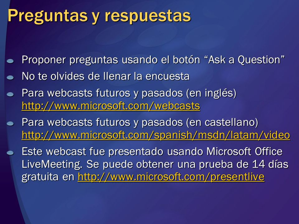 Preguntas y respuestas Proponer preguntas usando el botón Ask a Question No te olvides de llenar la encuesta Para webcasts futuros y pasados (en inglé