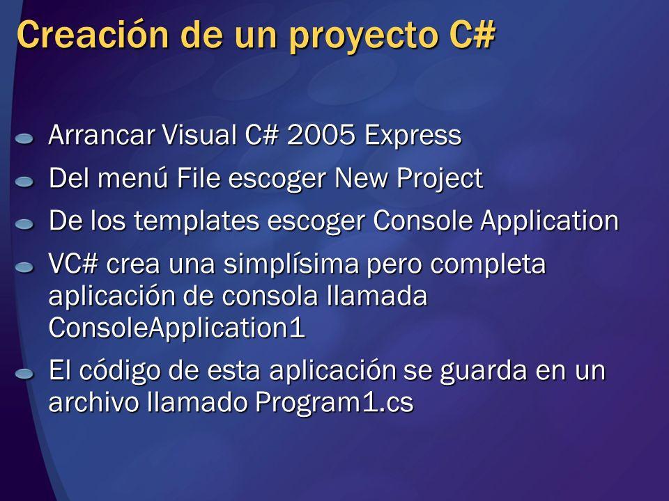 Arrancar Visual C# 2005 Express Del menú File escoger New Project De los templates escoger Console Application VC# crea una simplísima pero completa a