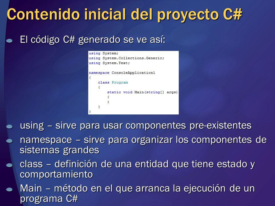 Contenido inicial del proyecto C# El código C# generado se ve así: using – sirve para usar componentes pre-existentes namespace – sirve para organizar