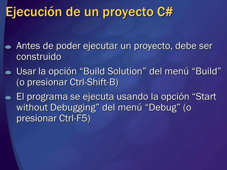 Ejecución de un proyecto C# Antes de poder ejecutar un proyecto, debe ser construido Usar la opción Build Solution del menú Build (o presionar Ctrl-Sh