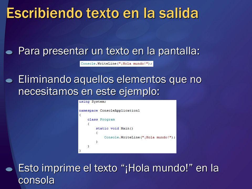 Escribiendo texto en la salida Para presentar un texto en la pantalla: Eliminando aquellos elementos que no necesitamos en este ejemplo: Esto imprime