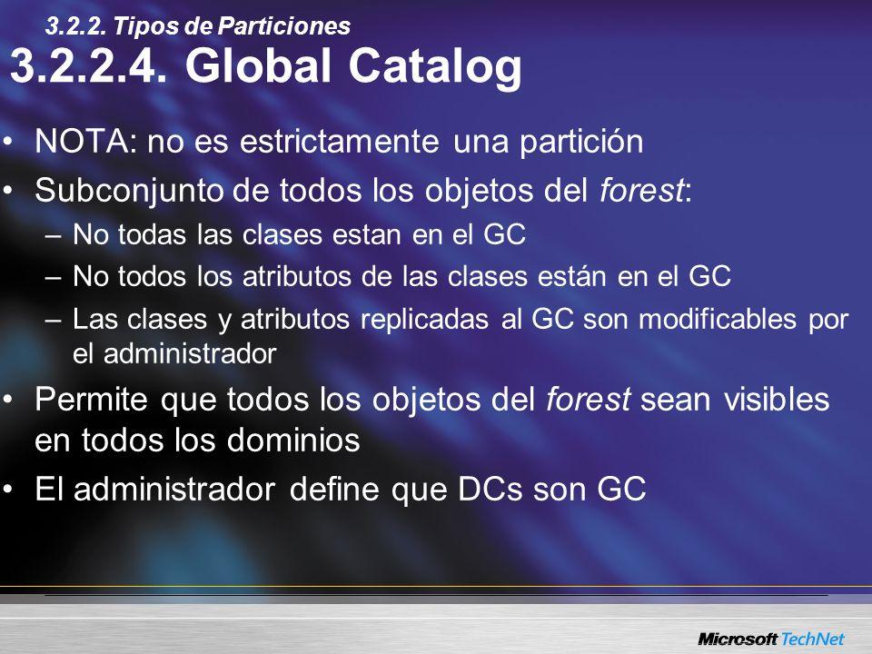 3.2.2.4. Global Catalog NOTA: no es estrictamente una partición Subconjunto de todos los objetos del forest: –No todas las clases estan en el GC –No t