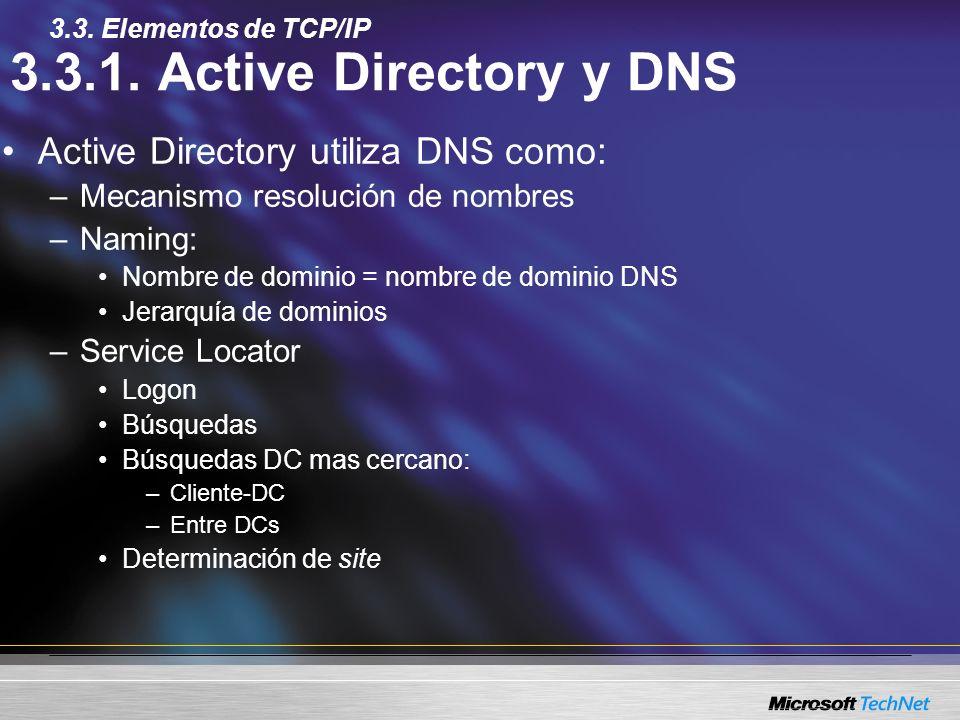 3.3.1. Active Directory y DNS Active Directory utiliza DNS como: –Mecanismo resolución de nombres –Naming: Nombre de dominio = nombre de dominio DNS J