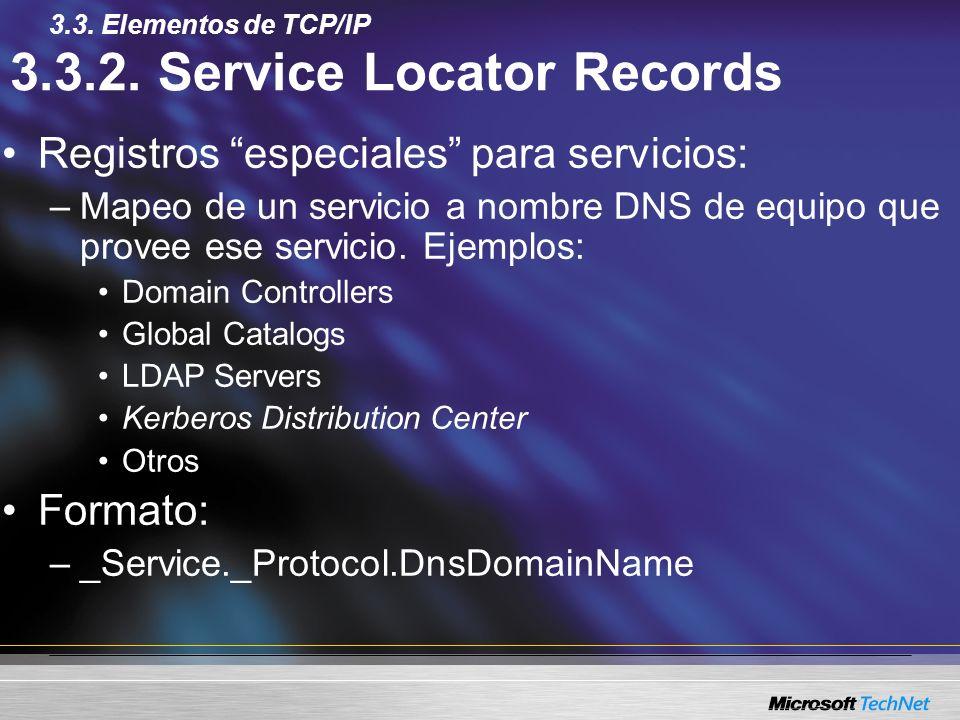 3.3.2. Service Locator Records Registros especiales para servicios: –Mapeo de un servicio a nombre DNS de equipo que provee ese servicio. Ejemplos: Do