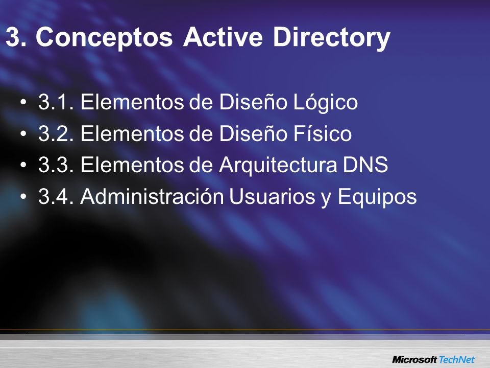 3. Conceptos Active Directory 3.1. Elementos de Diseño Lógico 3.2. Elementos de Diseño Físico 3.3. Elementos de Arquitectura DNS 3.4. Administración U