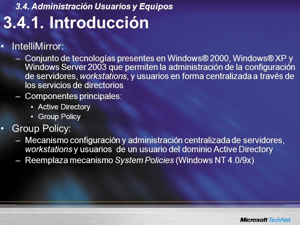 3.4.1. Introducción IntelliMirror: –Conjunto de tecnologías presentes en Windows® 2000, Windows® XP y Windows Server 2003 que permiten la administraci