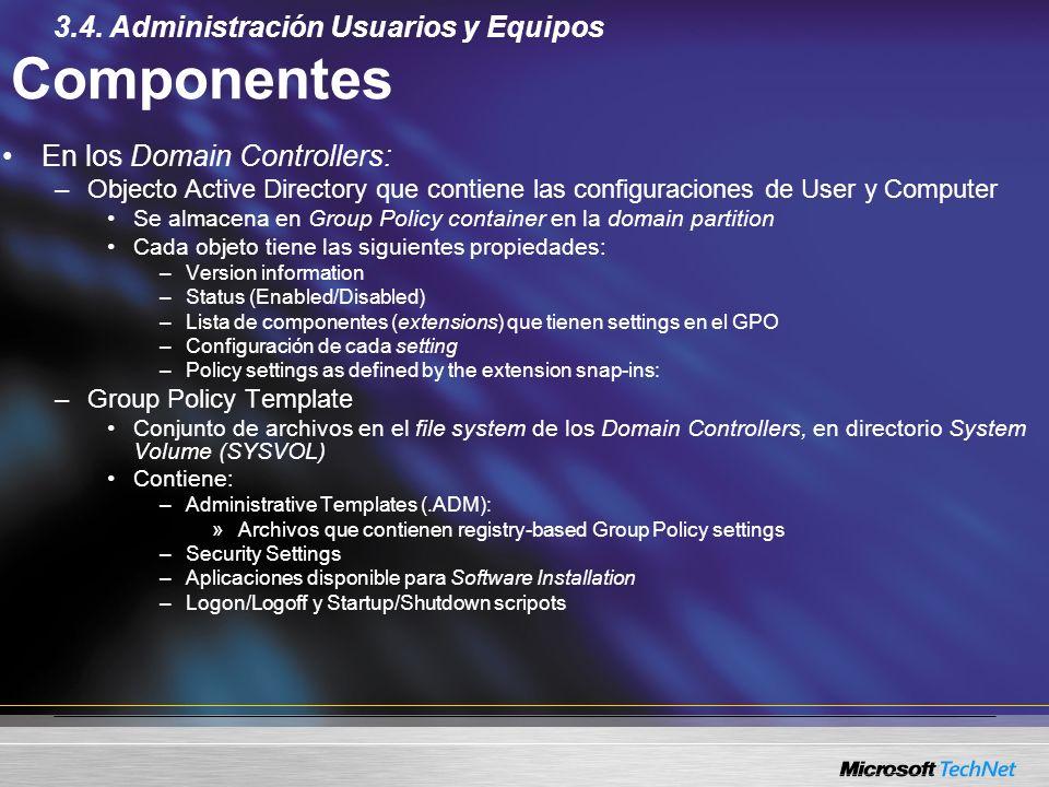 Componentes En los Domain Controllers: –Objecto Active Directory que contiene las configuraciones de User y Computer Se almacena en Group Policy conta