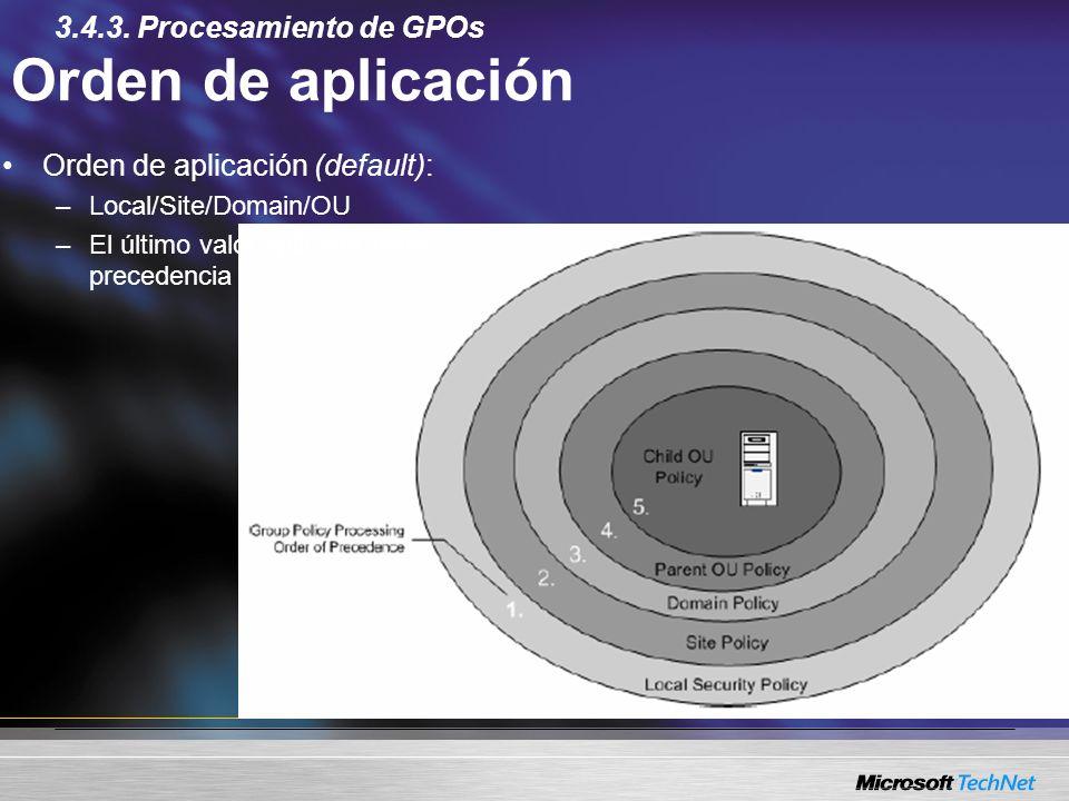 Orden de aplicación Orden de aplicación (default): –Local/Site/Domain/OU –El último valor aplicado tiene precedencia 3.4.3. Procesamiento de GPOs