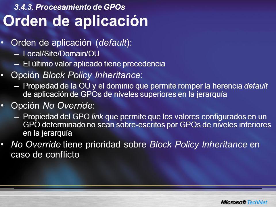 Orden de aplicación Orden de aplicación (default): –Local/Site/Domain/OU –El último valor aplicado tiene precedencia Opción Block Policy Inheritance: