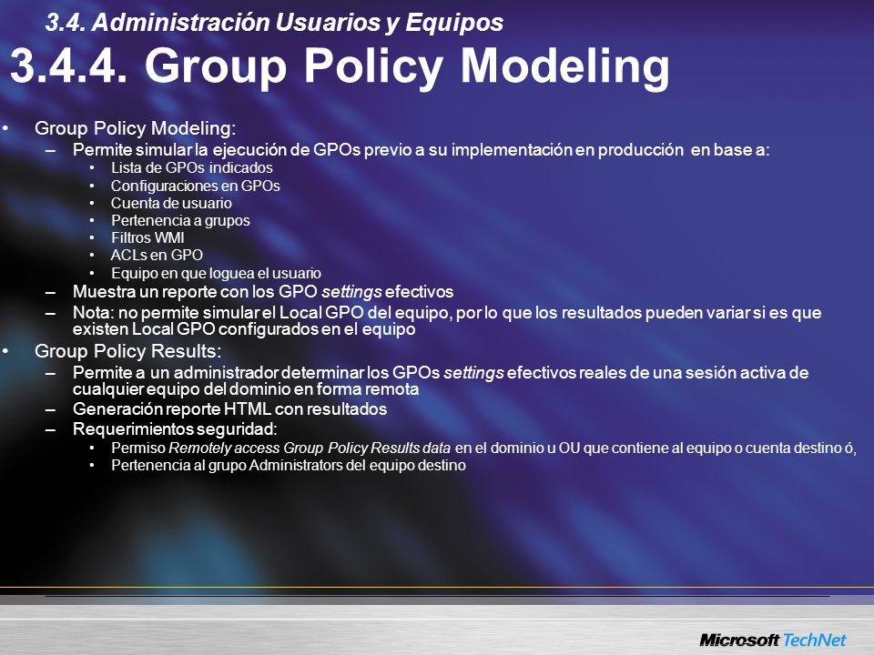 3.4.4. Group Policy Modeling Group Policy Modeling: –Permite simular la ejecución de GPOs previo a su implementación en producción en base a: Lista de