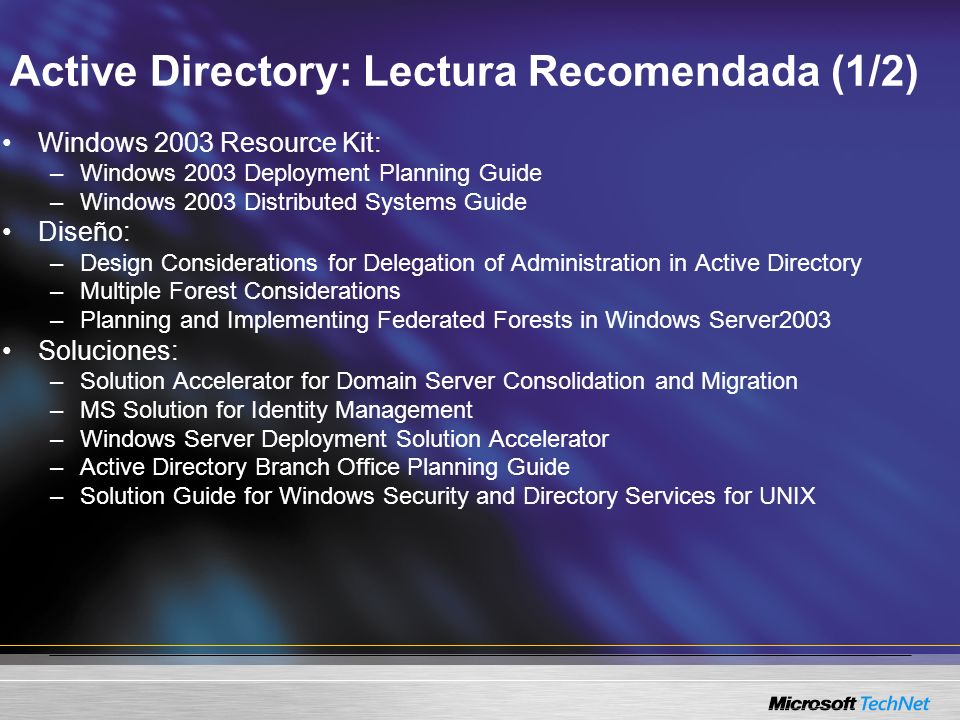 Active Directory: Lectura Recomendada (1/2) Windows 2003 Resource Kit: –Windows 2003 Deployment Planning Guide –Windows 2003 Distributed Systems Guide