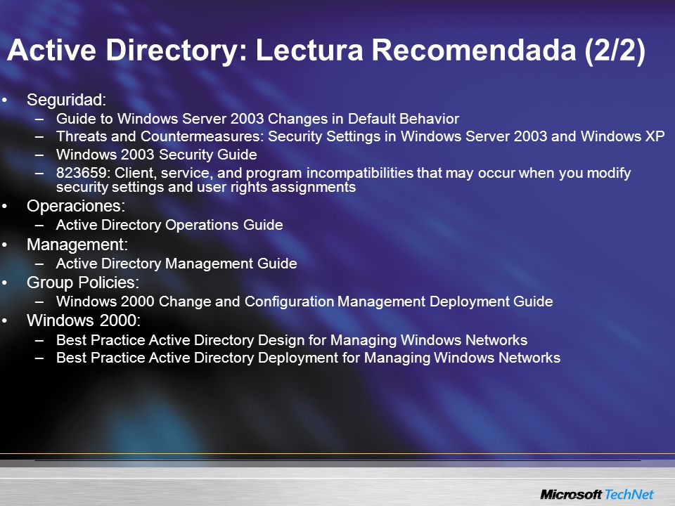 Active Directory: Lectura Recomendada (2/2) Seguridad: –Guide to Windows Server 2003 Changes in Default Behavior –Threats and Countermeasures: Securit