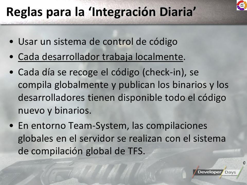 Reglas para la Integración Diaria Usar un sistema de control de código Cada desarrollador trabaja localmente. Cada día se recoge el código (check-in),