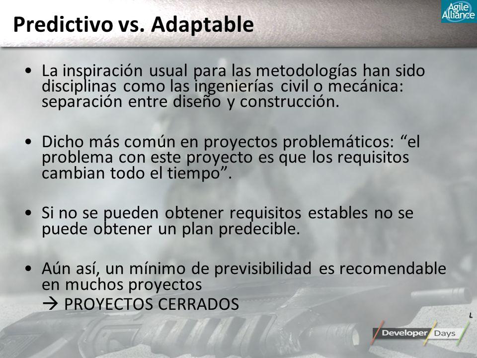 Predictivo vs. Adaptable La inspiración usual para las metodologías han sido disciplinas como las ingenierías civil o mecánica: separación entre diseñ