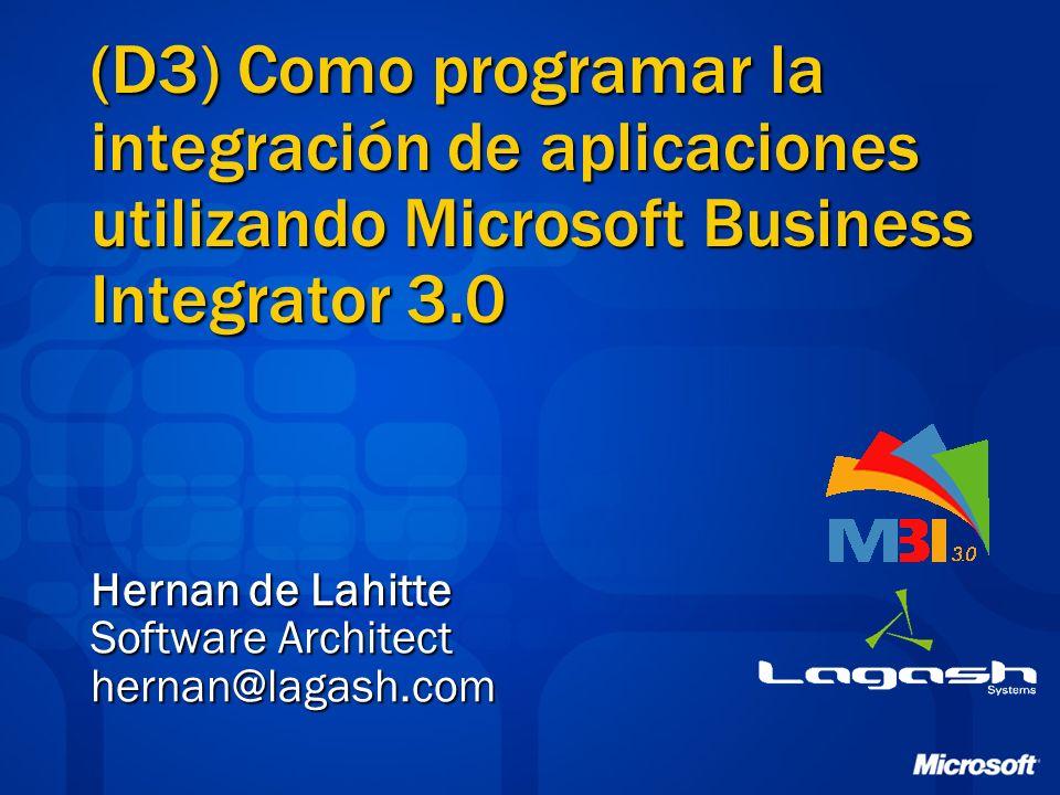 (D3) Como programar la integración de aplicaciones utilizando Microsoft Business Integrator 3.0 Hernan de Lahitte Software Architect hernan@lagash.com