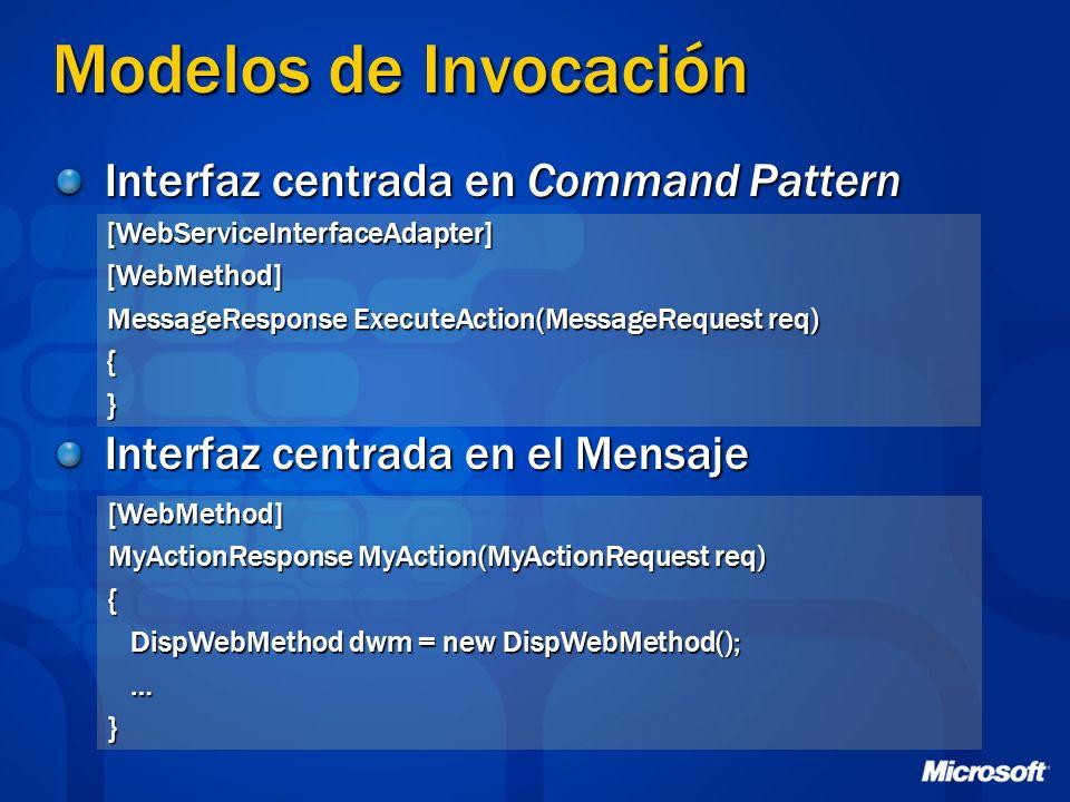 Modelos de Invocación Interfaz centrada en Command Pattern Interfaz centrada en el Mensaje [WebServiceInterfaceAdapter][WebMethod] MessageResponse Exe