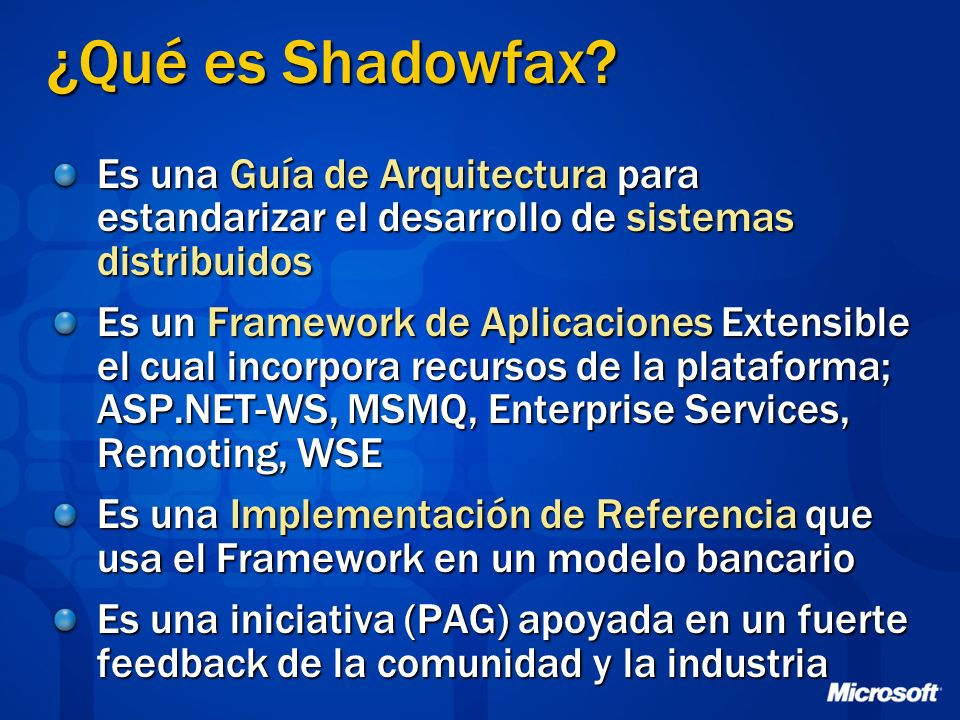 ¿Qué es Shadowfax? Es una Guía de Arquitectura para estandarizar el desarrollo de sistemas distribuidos Es un Framework de Aplicaciones Extensible el