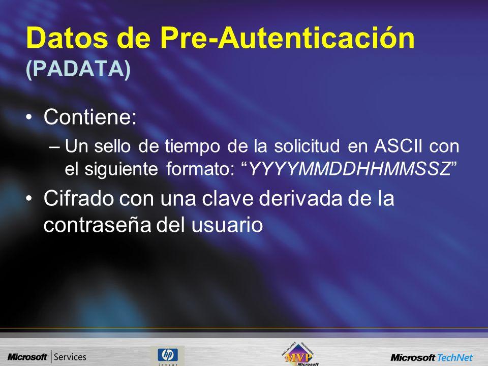 Datos de Pre-Autenticación (PADATA) OPCIONAL Se utiliza para prevenir ataques offline –El KDC puede verificar el PDDATA y responder sólo a clientes pr