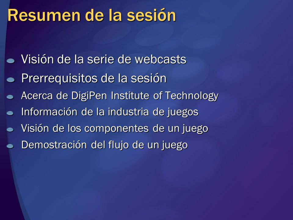 Resumen de la sesión Visión de la serie de webcasts Prerrequisitos de la sesión Acerca de DigiPen Institute of Technology Información de la industria