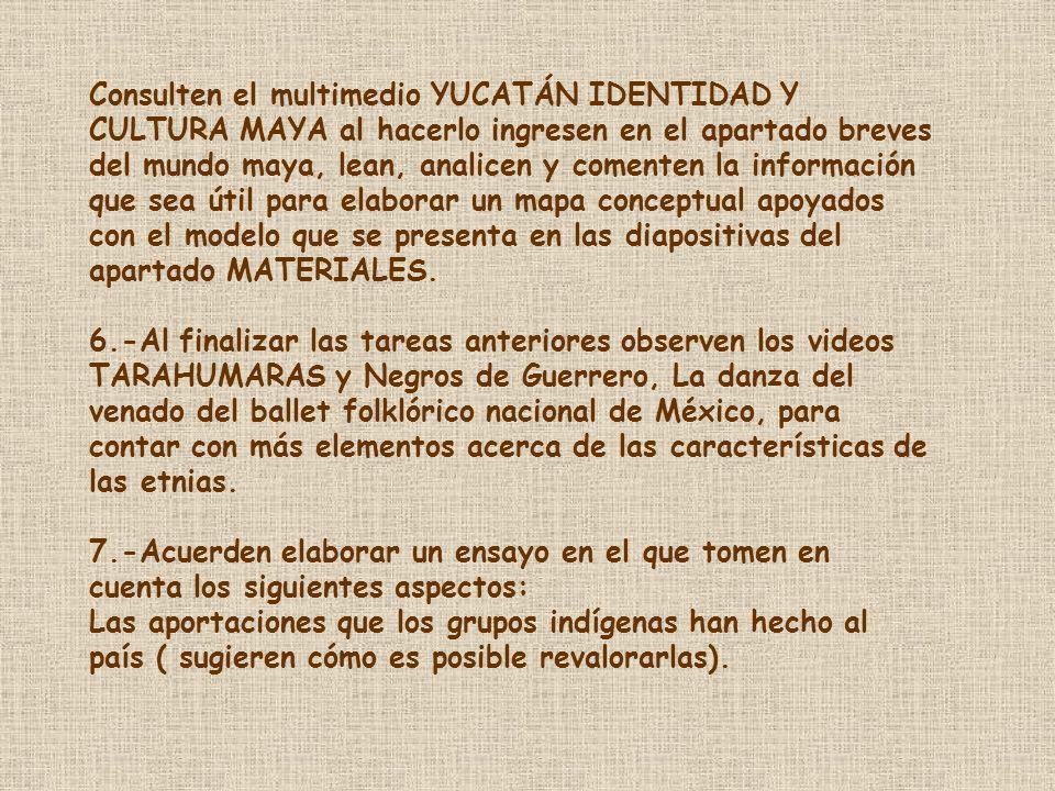 Consulten el multimedio YUCATÁN IDENTIDAD Y CULTURA MAYA al hacerlo ingresen en el apartado breves del mundo maya, lean, analicen y comenten la inform