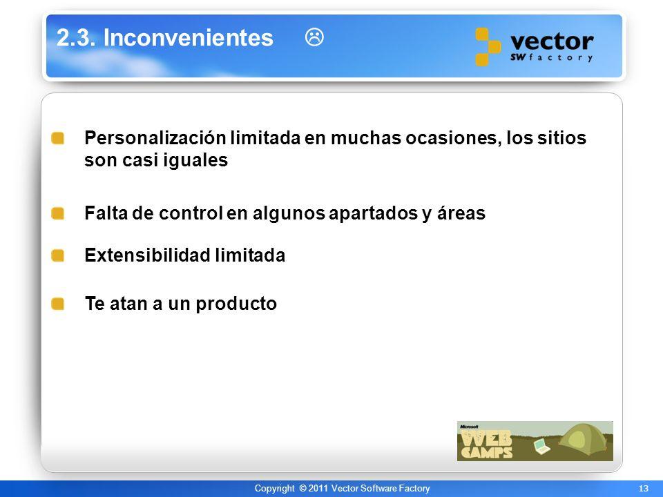 13 Copyright © 2011 Vector Software Factory 2.3. Inconvenientes Personalización limitada en muchas ocasiones, los sitios son casi iguales Falta de con