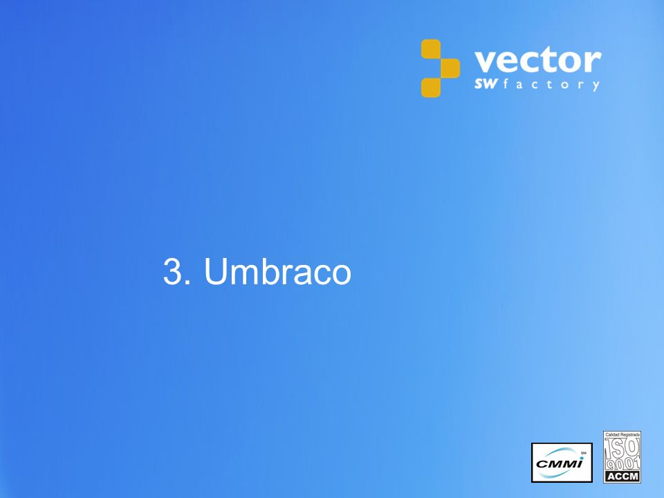16 Copyright © 2011 Vector Software Factory 3. Umbraco