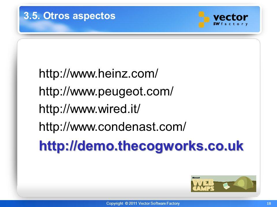 18 Copyright © 2011 Vector Software Factory 3.5. Otros aspectos http://www.heinz.com/ http://www.peugeot.com/ http://www.wired.it/ http://www.condenas