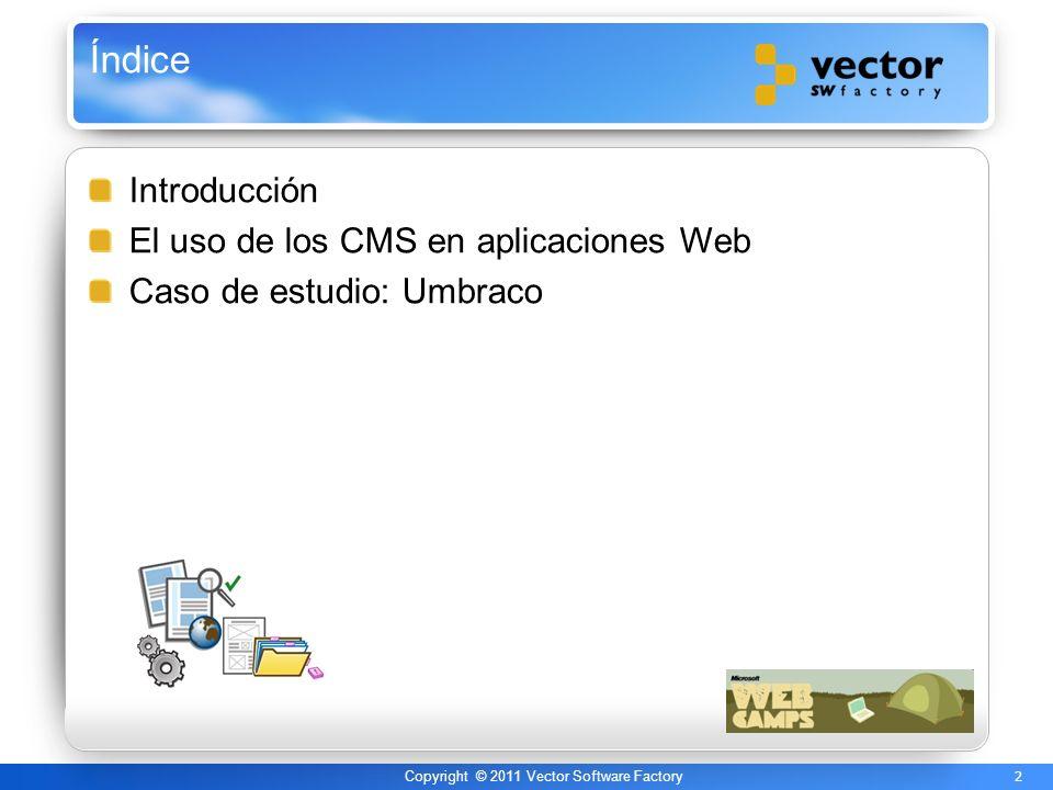 2 Copyright © 2011 Vector Software Factory Índice Introducción El uso de los CMS en aplicaciones Web Caso de estudio: Umbraco