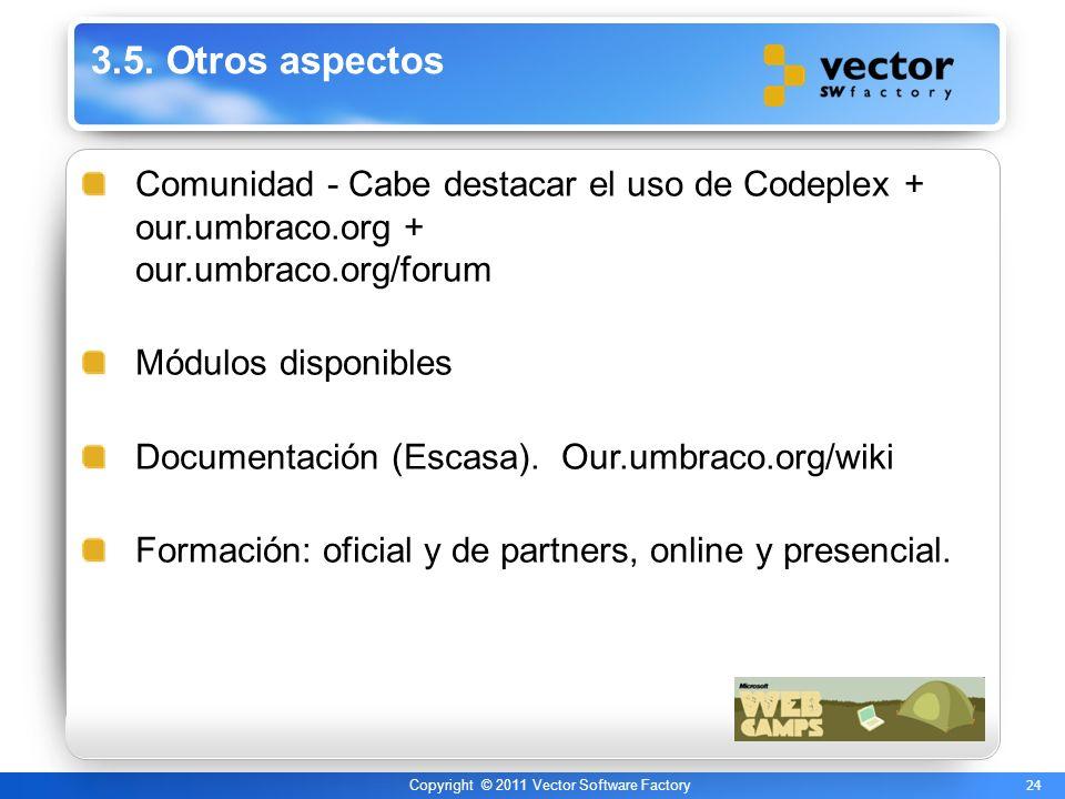 24 Copyright © 2011 Vector Software Factory 3.5. Otros aspectos Comunidad - Cabe destacar el uso de Codeplex + our.umbraco.org + our.umbraco.org/forum
