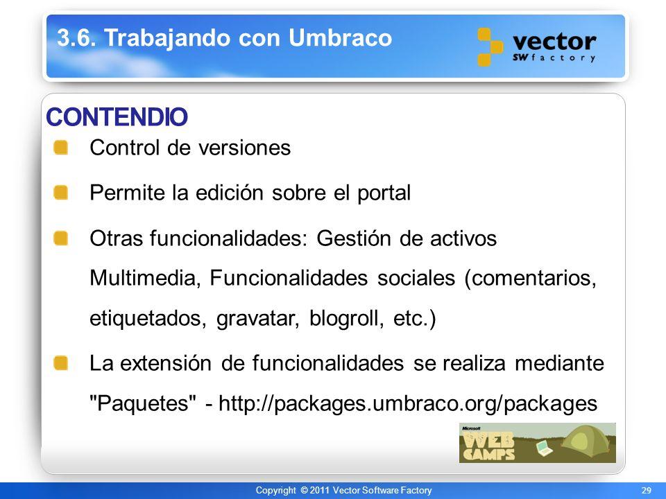 29 Copyright © 2011 Vector Software Factory 3.6. Trabajando con Umbraco CONTENDIO Control de versiones Permite la edición sobre el portal Otras funcio