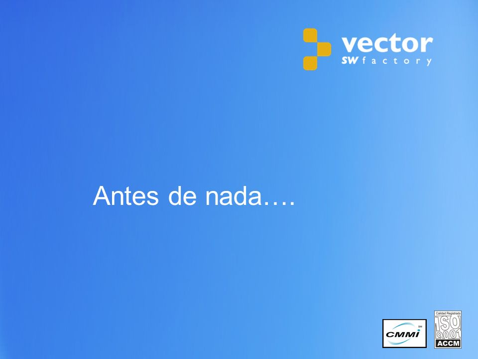 3 Copyright © 2011 Vector Software Factory Antes de nada….