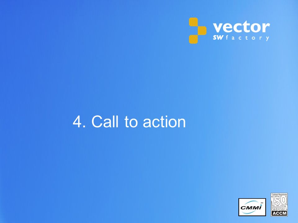 31 Copyright © 2011 Vector Software Factory 4. Call to action