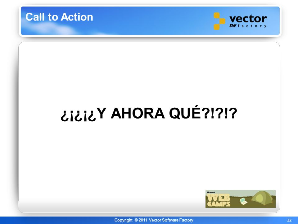 32 Copyright © 2011 Vector Software Factory Call to Action ¿¡¿¡¿Y AHORA QUÉ?!?!?