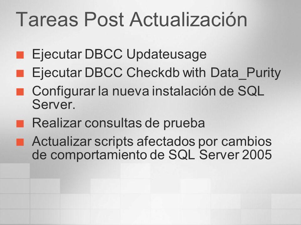 Tareas Post Actualización Ejecutar DBCC Updateusage Ejecutar DBCC Checkdb with Data_Purity Configurar la nueva instalación de SQL Server. Realizar con