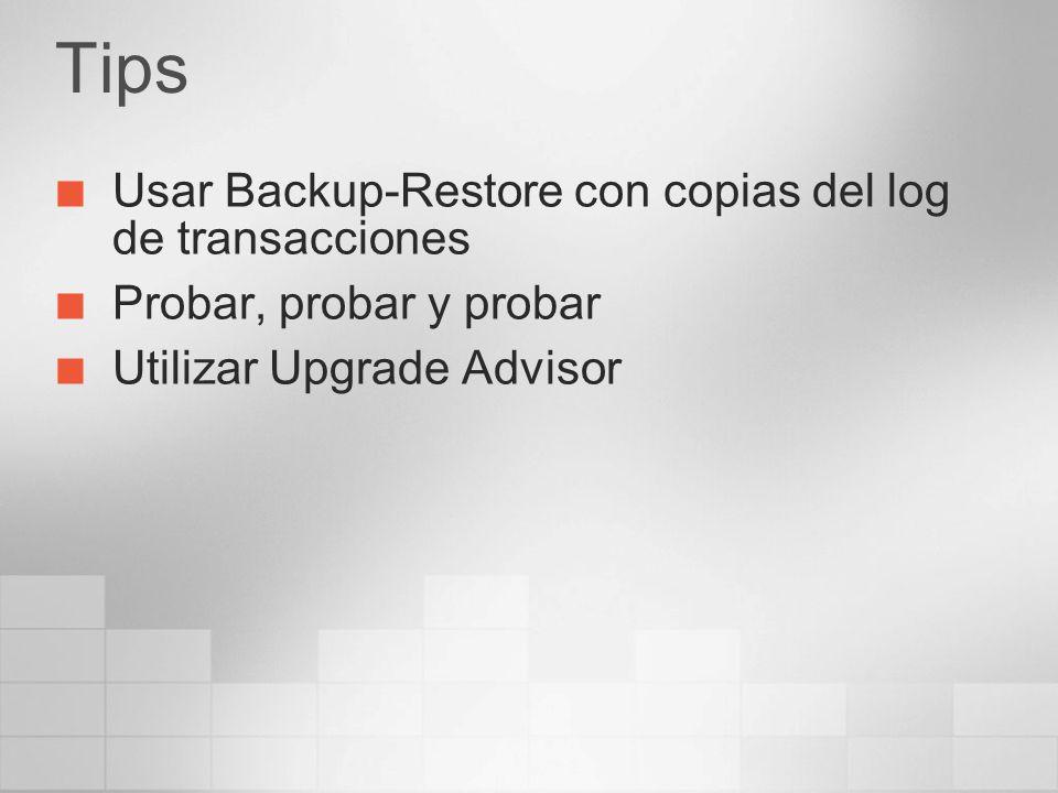 Tips Usar Backup-Restore con copias del log de transacciones Probar, probar y probar Utilizar Upgrade Advisor