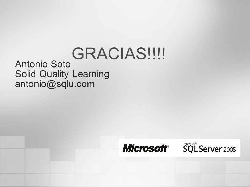 GRACIAS!!!! Antonio Soto Solid Quality Learning antonio@sqlu.com