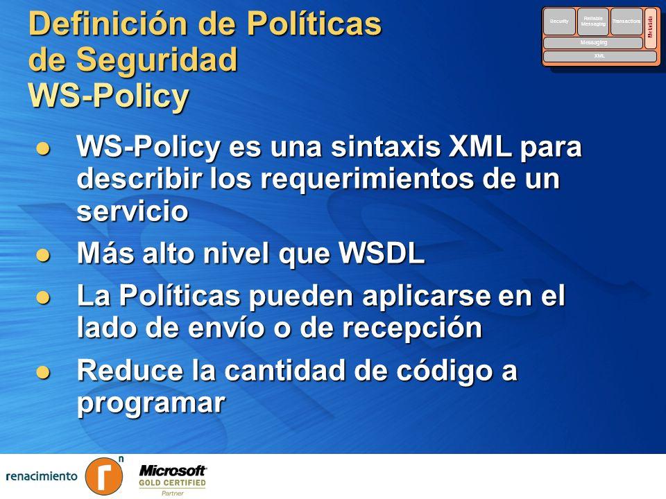 Definición de Políticas de Seguridad WS-Policy WS-Policy es una sintaxis XML para describir los requerimientos de un servicio WS-Policy es una sintaxi
