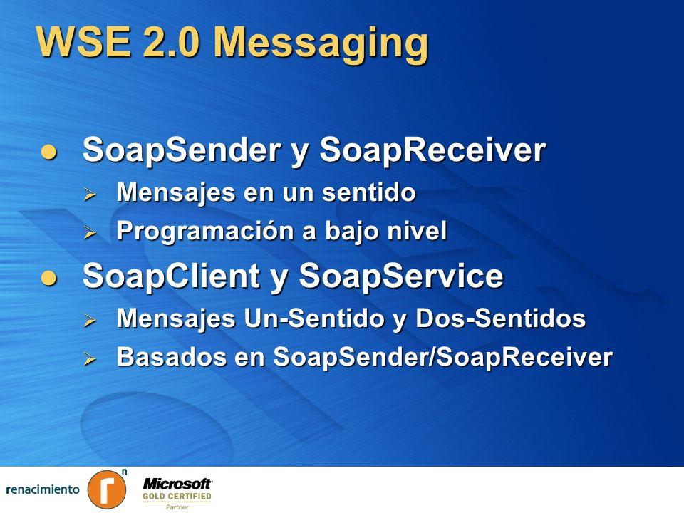 WSE 2.0 Messaging SoapSender y SoapReceiver SoapSender y SoapReceiver Mensajes en un sentido Mensajes en un sentido Programación a bajo nivel Programa