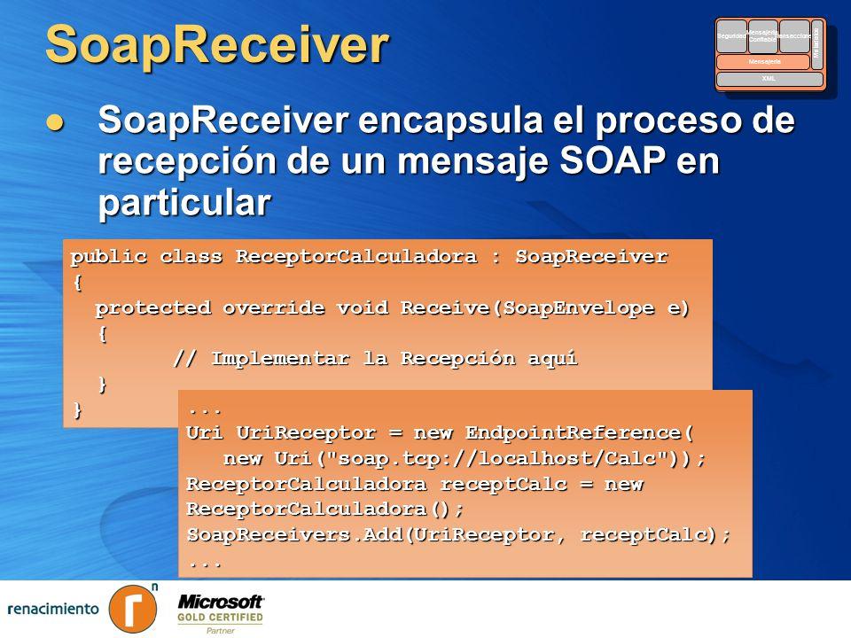 SoapReceiver SoapReceiver encapsula el proceso de recepción de un mensaje SOAP en particular SoapReceiver encapsula el proceso de recepción de un mens