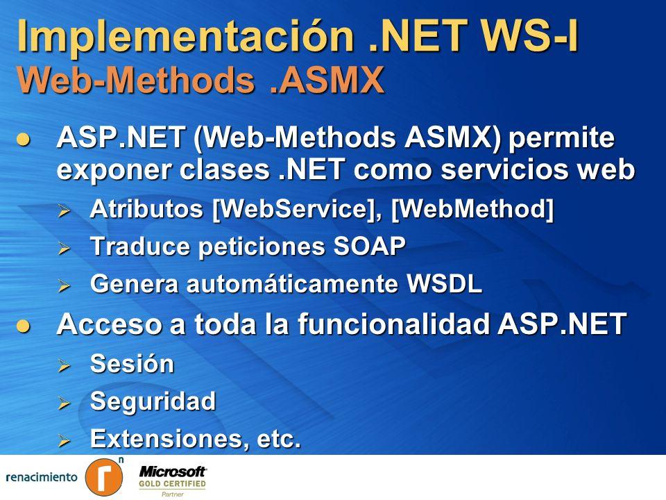 Implementación.NET WS-I Web-Methods.ASMX ASP.NET (Web-Methods ASMX) permite exponer clases.NET como servicios web ASP.NET (Web-Methods ASMX) permite e