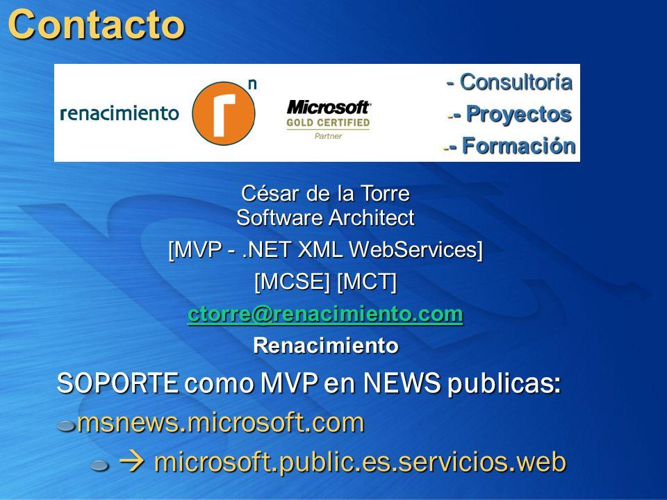 César de la Torre Software Architect [MVP -.NET XML WebServices] [MCSE] [MCT] ctorre@renacimiento.com RenacimientoContacto - Consultoría - - Proyectos