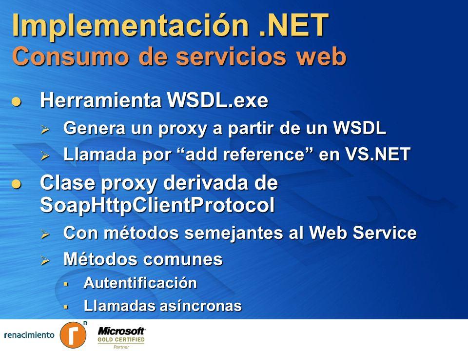 Implementación.NET Consumo de servicios web Herramienta WSDL.exe Herramienta WSDL.exe Genera un proxy a partir de un WSDL Genera un proxy a partir de
