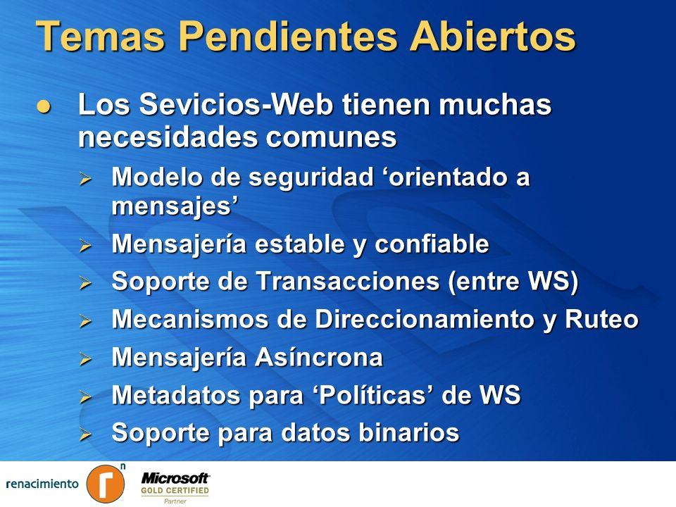 Temas Pendientes Abiertos Los Sevicios-Web tienen muchas necesidades comunes Los Sevicios-Web tienen muchas necesidades comunes Modelo de seguridad or