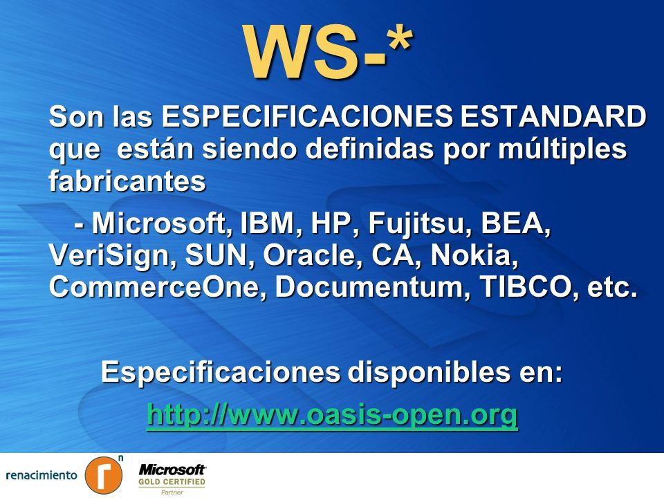 WS-* Son las ESPECIFICACIONES ESTANDARD que están siendo definidas por múltiples fabricantes - Microsoft, IBM, HP, Fujitsu, BEA, VeriSign, SUN, Oracle